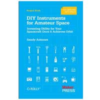 O'Reilly DIY Instruments for Amateur Space: Inventing Utility for Your Spacecraft Once It Achieves Orbit, 1st Edition