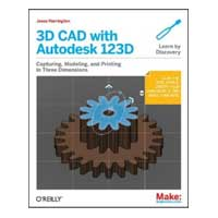 O'Reilly Maker Shed 3D CAD with Autodesk 123D: Designing for 3D Printing, Laser Cutting, and Personal Fabrication