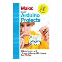 O'Reilly Maker Shed Basic Arduino Projects: 26 Experiments with Microcontrollers and Electronics - 1st Edition