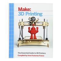 O'Reilly Maker Shed 3D Printing: The Essential Guide to 3D Printers, 1st Edition