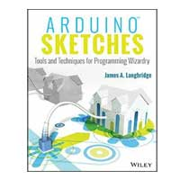 Wiley Arduino Sketches: Tools and Techniques for Programming Wizardry, 1st Edition