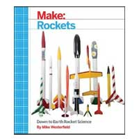 O'Reilly Maker Shed Make: Rockets: Down-to-Earth Rocket Science, 1st Edition