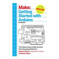 O'Reilly Maker Shed Getting Started with Arduino: The Open Source Electronics Prototyping Platform, 3rd Edition