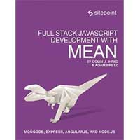 SitePoint Full Stack JavaScript Development With MEAN: MongoDB, Express, AngularJS, and Node.JS