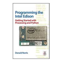 McGraw-Hill Programming the Intel Edison: Getting Started with Processing and Python, 1st Edition