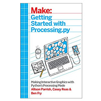 O'Reilly Maker Shed Getting Started with Processing.py: Making Interactive Graphics with Python's Processing Mode, 1st Edition
