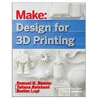 O'Reilly Maker Shed Design for 3D Printing: Scanning, Creating, Editing, Remixing, and Making in Three Dimensions