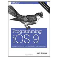 O'Reilly Programming iOS 9: Dive Deep into Views, View Controllers, and Frameworks