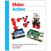 O'Reilly Maker Shed Make: Action: Movement, Light, and Sound with Arduino and Raspberry Pi