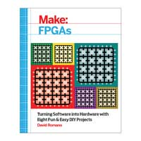 O'Reilly Maker Shed Make: FPGAs: Turning Software into Hardware with Eight Fun and Easy DIY Projects, 1st Edition