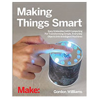 Maker Media Making Things Smart: Easy Embedded ARM Programming For Transforming Everyday Objects Into Intelligent Machines, 1st Edition