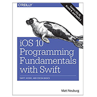 O'Reilly iOS 10 Programming Fundamentals with Swift: Swift, Xcode, and Cocoa Basics, 1st Edition