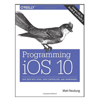 O'Reilly Programming iOS 10: Dive Deep into Views, View Controllers, and Frameworks, 1st Edition