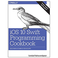 O'Reilly iOS 10 Swift Programming Cookbook: Solutions and Examples for iOS Apps, 1st Edition