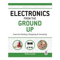 McGraw-Hill Electronics from the Ground Up: Learn by Hacking, Designing, and Inventing, 1st Edition