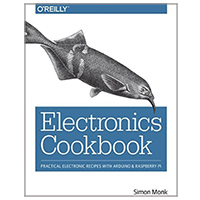 O'Reilly Electronics Cookbook: Practical Electronic Recipes with Arduino & Raspberry Pi