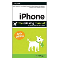 O'Reilly iPhone: The Missing Manual, 10th Edition