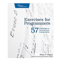 pragmatic Exercises for Programmers: 57 Challenges to Develop Your Coding Skills, 1st Edition