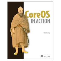 Manning Publications CoreOS in Action: Running Applications on Container Linux