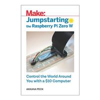 O'Reilly Jumpstarting the Raspberry Pi Zero W: Control the World Around You with a $10 Computer