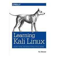 O'Reilly Learning Kali Linux: Security Testing, Penetration Testing, and Ethical Hacking, 1st Edition