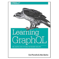 O'Reilly Learning GraphQL: Declarative Data Fetching for Modern Web Apps, 1st Edition