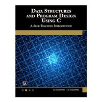 Stylus Publishing Data Structures and Program Design Using C: A Self-Teaching Introduction
