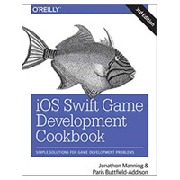 O'Reilly iOS Swift Game Development Cookbook: Simple Solutions for Game Development Problems, 3rd Edition