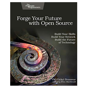 pragmatic Forge Your Future with Open Source: Build Your Skills. Build Your Network. Build the Future of Technology, 1st Edition