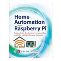 McGraw-Hill Home Automation with Raspberry Pi: Projects Using Google Home, Amazon Echo, and Other Intelligent Personal Assistants