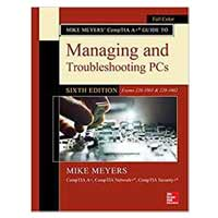 McGraw-Hill Mike Meyers' CompTIA A+ Guide to Managing and Troubleshooting PCs, Sixth Edition (Exams 220-1001 & 220-1002), 6th Edition
